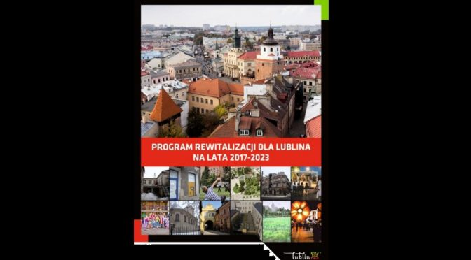 Zrewitalizowani, czyli konsultacje projektu Programu Rewitalizacji Lublina na lata 2017-2023