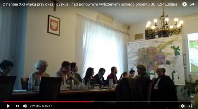 O hańbie XXI wieku przy okazji dyskusji nad ponownym wyłożeniem nowego projektu SUiKZP Lublina